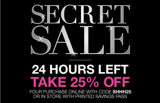 Secret Sale 24 Hours Only Take 25% Off Your Purchase Online with Code SHHH25