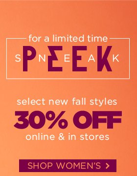 Sneak Peek - 30% Off select new Fall styles for a limited time! Shop Women's