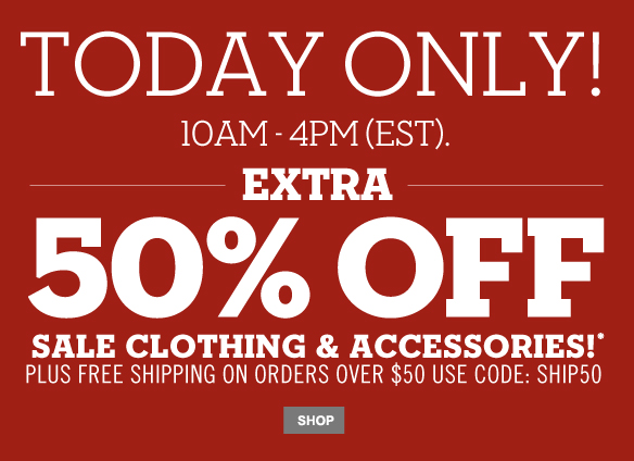 Today only! 10AM - 4PM (EST). Extra 50% off Sale clothing & accessories!* Plus free shipping on orders over $50 use code: SHIP50. Shop