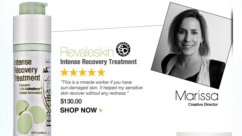 """Marissa  5 Stars. Shopper's Choice Revaleskin Intense Recovery Treatment  """"This is a miracle worker if you have sun-damaged skin. It helped my sensitive skin recover without any redness."""" $130.00  Shop Now>>"""