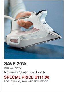 SAVE 20% - ONLINE ONLY - Rowenta Steamium Iron - SPECIAL PRICE $111.96  (REG. $139.95, 20% OFF REG. PRICE)
