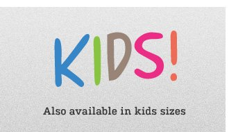 Kids - Also available in kids sizes