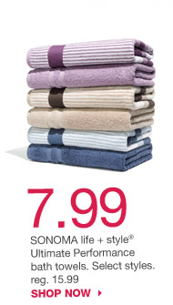 7.99 SONOMA life + style Ultimate Performance bath towels. Select styles. reg. 15.99. SHOP NOW