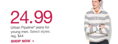 24.99 Urban Pipeline jeans for young men. Select styles. reg. $44. SHOP NOW