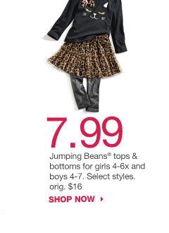 7.99 Jumping Beans tops & bottoms for girls 4-6x and boys 4-7. Select styles. orig. $16. SHOP NOW