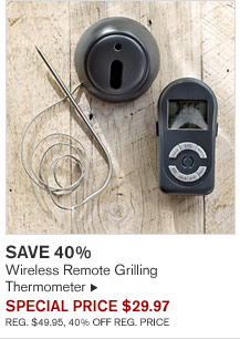SAVE 40% - Wireless Remote Grilling Thermometer - SPECIAL PRICE $29.97 (REG. $49.95, 40% OFF REG. PRICE)