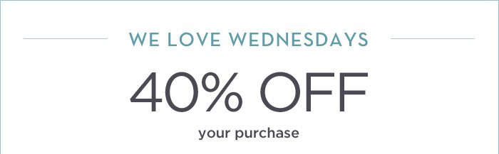 WE LOVE WEDNESDAYS | 40% OFF your purchase