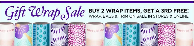 Wrap, Bags & Trim Sale  Buy 2 wrap items, get a 3rd FREE*  In stores and online   *Gift wrap item of equal or lesser value is free. Excludes sale gift wrap items. Cannot be combined with other offers.