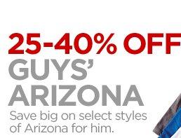 25-40% OFF GUYS' ARIZONA Save big on  select styles of Arizona for him.