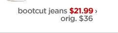 bootcut jeans $21.99 › orig. $36