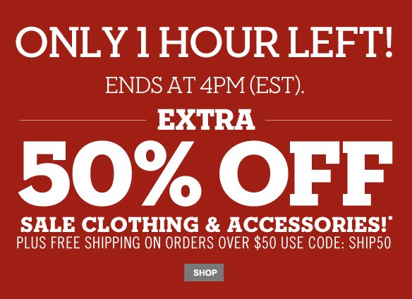 Only 1 hour left! Ends at 4PM (EST). Extra 50% off sale clothing & accessories!* Plus free shipping on orders over $50. Use code: SHIP50. Shop