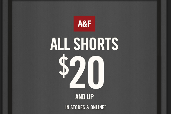 A&F ALL SHORTS $20 AND  UP IN STORES & ONLINE*