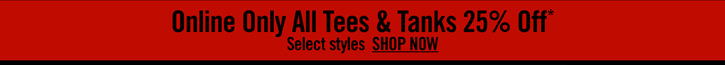 ONLINE ONLY ALL TEES & TANKS 25% OFF*