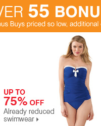 Shop over 55 Bonus Buys! Up to 75% off already reduced swimwear.