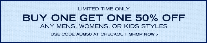 Buy one get one 50% off any Mens, Womens or Kids styles. Enter AUG50 at checkout. Shop now!