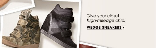 Give your closet high–mileage chic. WEDGE SNEAKERS
