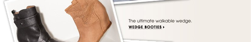 The ultimate walkable wedge. WEDGE BOOTIES