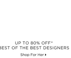Up To 80% Off* Best Of The Best Designers