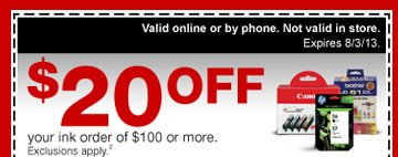 $20 off your ink order of $100  or more. Exclusions apply.(2) Valid online or by phone. Not valid in  store. Expires 8/3/13.
