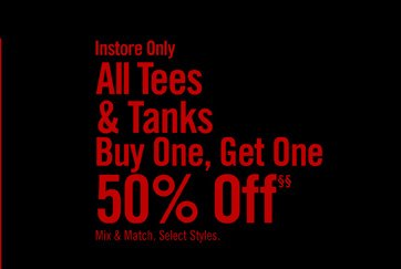 INSTORE ONLY - ALL TEES & TANKS BUY ONE, GET ONE 50% OFF§§