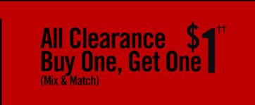 ALL CLEARANCE BUY ONE, GET ONE $1††