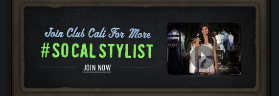 JOIN CLUB CALI FOR MORE #SOCALSTYLIST JOIN NOW