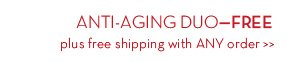 ANTI-AGING DUO - FREE plus free shipping with ANY order.