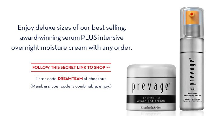 Enjoy deluxe sizes of our best selling, award-winning serum PLUS intensive overnight moisture cream with any order. FOLLOW THIS SECRET LINK TO SHOP. Enter code DREAMTEAM at checkout. (Members, your code is combinable, enjoy.)