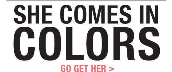 SHE COMES IN COLORS