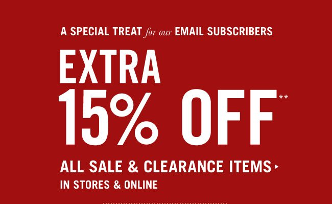 Take an EXTRA 15% OFF all SALE & CLEARANCE
