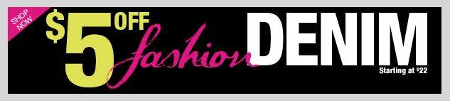 Special Offer! FASHION DENIM - $5 OFF! SHOP NOW!