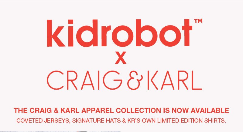 Kidrobot x Craig & Karl.  The  Craig & Karl apparel collection is now available.  Coveted jerseys, signature hats and KR's own limited edition shirts.