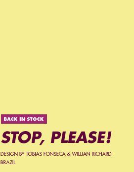Back in Stock - Stop, Please - Design by Tobias Fonseca & Willian Richard / Brazil
