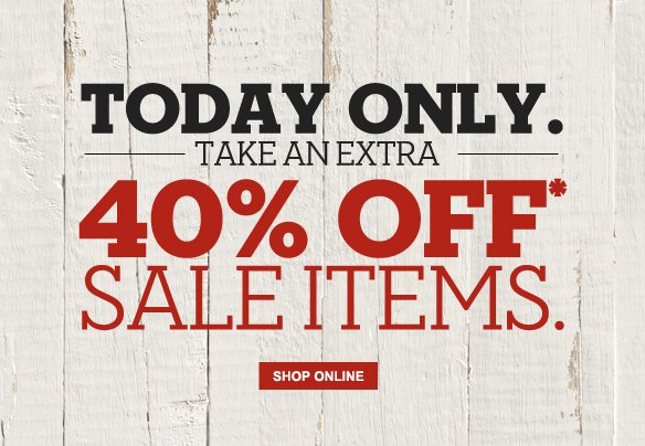 Today Only. Take An Extra 40% Off* Sale Items. Shop Online.