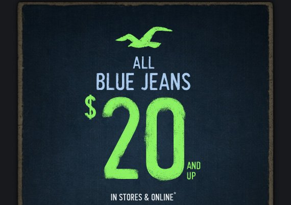 ALL BLUE JEANS $20 AND UP IN  STORES & ONLINE*