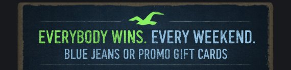EVERYBODY WINS. EVERY WEEKEND. BLUE JEANS  OR PROMO GIFT CARDS