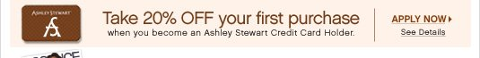 Take 20% OFF your first purchase when you become an Ashley Stewart Credit Card Holder.