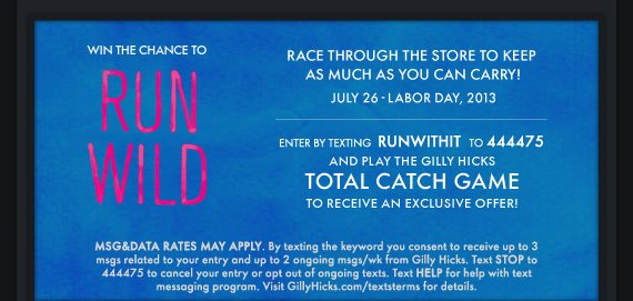 WIN THE CHANCE TO RUN WILD RACE THROUGH THE STORE TO KEEP AS MUCH  AS YOU CAN CARRY! JULY 26 - LABOR DAY, 2013