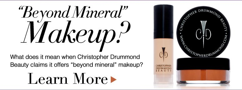 """Beyond Mineral"" Makeup? What does it mean when Christopher Drummond Beauty claims it offers ""beyond mineral"" makeup? Learn More>>"
