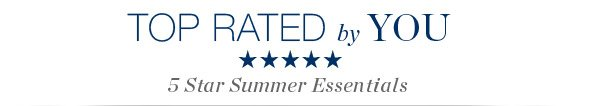 TOP RATED by YOU | 5 STAR SUMMER ESSENTIALS