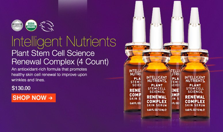 Certified Organic. USDA Organic  Intelligent Nutrients Plant Stem Cell Science Renewal Complex An antioxidant-rich formula that promotes healthy skin cell renewal to improve upon wrinkles and lines.  $130.00 Shop Now>>