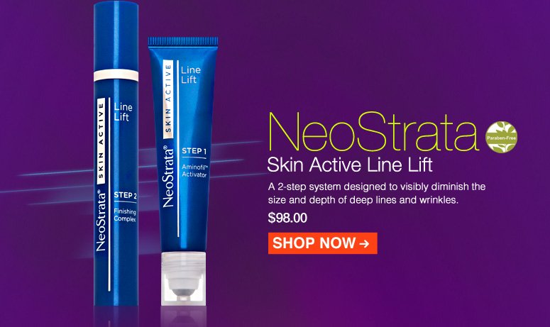Paraben-free NeoStrata Skin Active Line Lift A 2-step system designed to visibly diminish the size and depth of deep lines and wrinkles.  $98.00 Shop Now>>