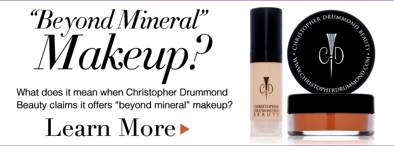 """""""Beyond Mineral"""" Makeup? What does it mean when Christopher Drummond Beauty claims it offers """"beyond mineral"""" makeup? Learn More>>"""