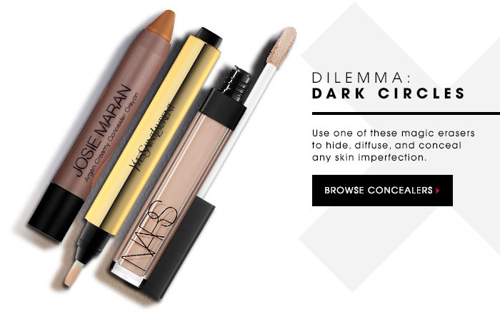 DILEMMA: DARK CIRCLES. Use one of these magic erasers to hide, diffuse, and conceal any skin imperfection. BROWSE CONCEALERS.