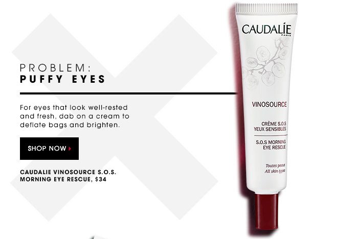 PROBLEM: PUFFY EYES. For eyes that look well-rested and fresh, dab on a cream to deflate bags and brighten. SHOP NOW. Caudalie Vinosource S.O.S. Morning Eye Rescue, $34