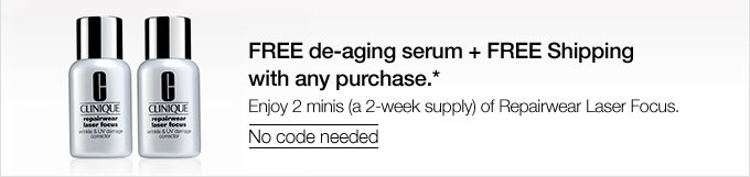 FREE de-aging serum + FREE Shipping with any purchase.* Enjoy 2 minis (a 2-week supply) of Repairwear Laser Focus. No code needed
