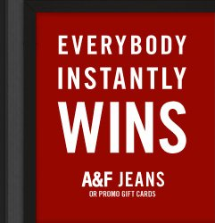 EVERYBODY INSTANTLY WINS A&F JEANS