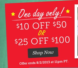One Day Only! $10 Off $50 OR $25 Off $100. Shop Now.