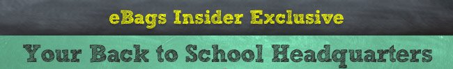 eBags Insider Exclusive! Your Back to School Headquarters.  Shop Now.