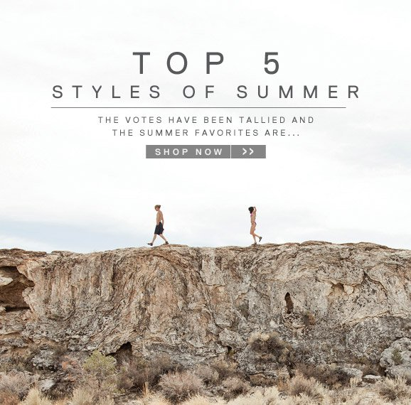 TOP 5 STYLES FOR SUMMER - The votes have been tallied and the summer favorites are... SHOP NOW